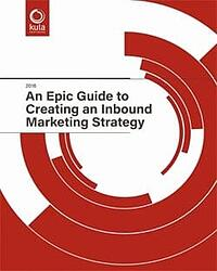 The Epic Guide to Creating an Inbound Marketing Strategy